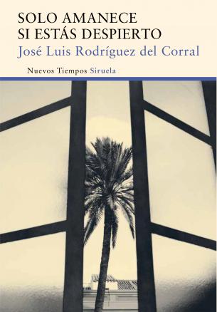 Novedad Marzo: 'Solo amanece si estás despierto' de José Luis Rodríguez del Corral