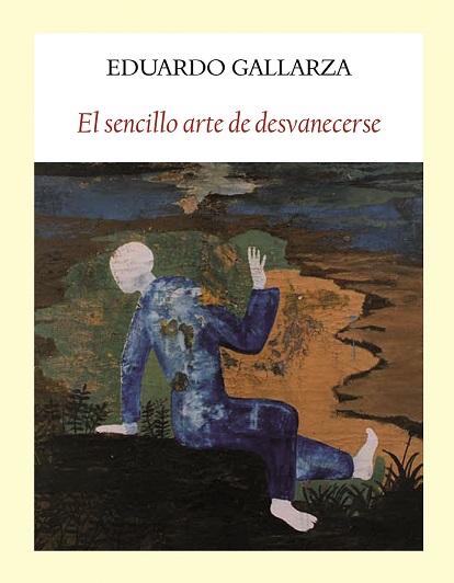Entrevista a Eduardo Galarza, autor de 'El sencillo arte de desvanecerse'