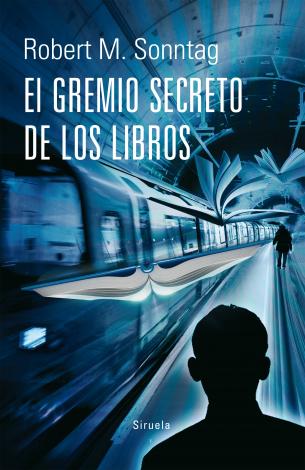 Novedad Junio: 'El Gremio Secreto de los Libros' de Robert M. Sonntag