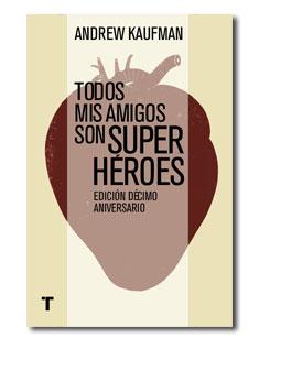 Novedad Junio: 'Todos mis amigos son superhéroes' de Andrew Kaufman