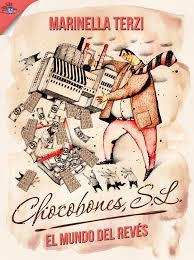 'El mundo al revés CHOCOBONES, S.L' de Marinella Terzi